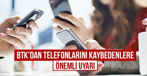 BTK'dan telefonlarını kaybedenlere önemli uyarı