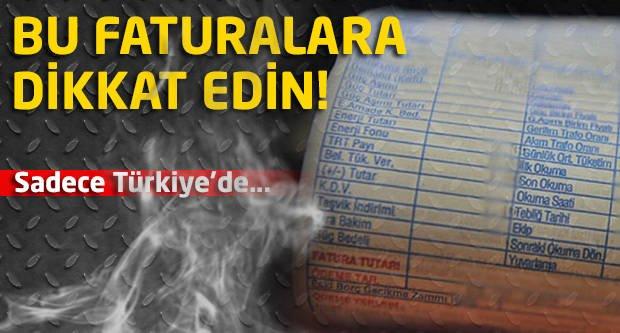 Bu faturalara dikkat edin! Sadece Türkiye'de...