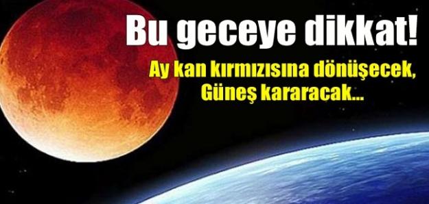 Bu geceye dikkat! Ay kan kırmızısına dönüşecek,güneş kararacak...