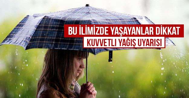 Bu ilimizde yaşayanlar dikkat! Meteoroloji'den kuvvetli yağış uyarısı
