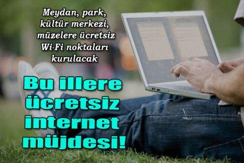 Bu illere ücretsiz internet müjdesi!