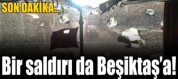 Bu kez de Beşiktaş otobüsü taşlandı!
