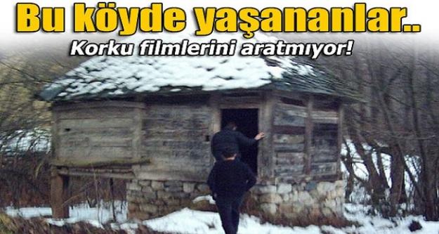 Bu köyde yaşananlar korku filmlerini aratmıyor!