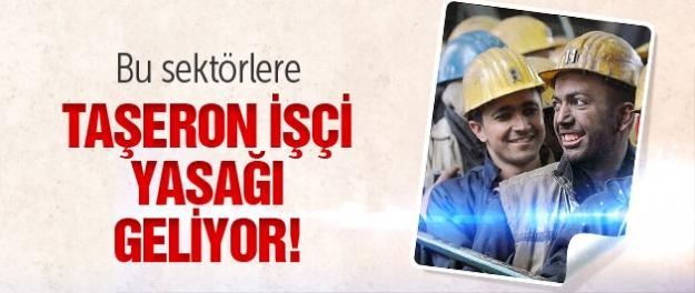 Bu sektörlere taşeron işçi yasağı geliyor!