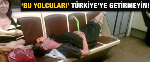 Bu yolcuları Türkiye'ye getirmeyin!