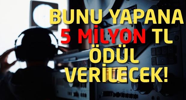 Bunu yapana 5 milyon Tl ödül verilecek!