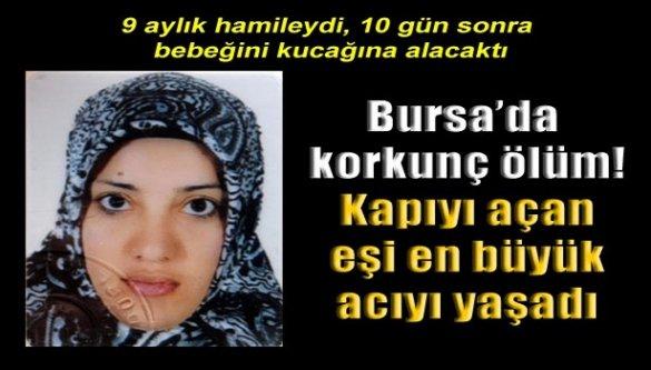 Bursa'da korkunç ölüm! 9 aylık hamileydi kapıyı açan eşi en büyük acıyı yaşadı!