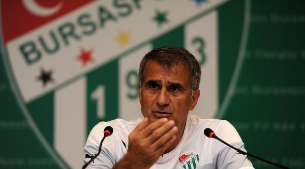Bursaspor Teknik Direktörü Şenol Güneş: İlk 5 Hedefinden Şaşmayiz