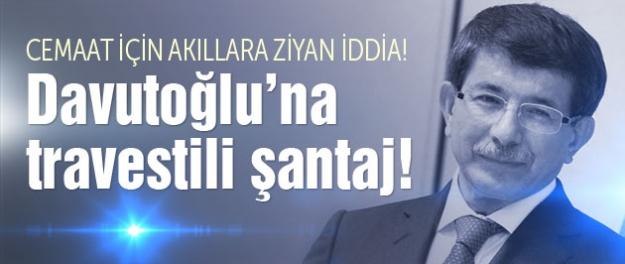Cemaat Davutoğlu'na travestili şantaj derdinde!'