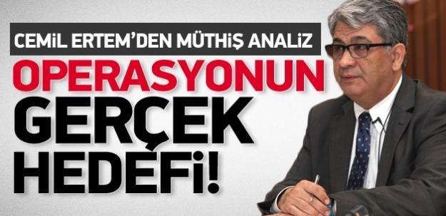 Cemil Ertem'den çok çarpıcı operasyon analizi...