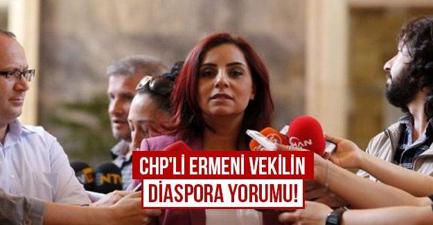 CHP'li Ermeni vekilin diaspora yorumu!