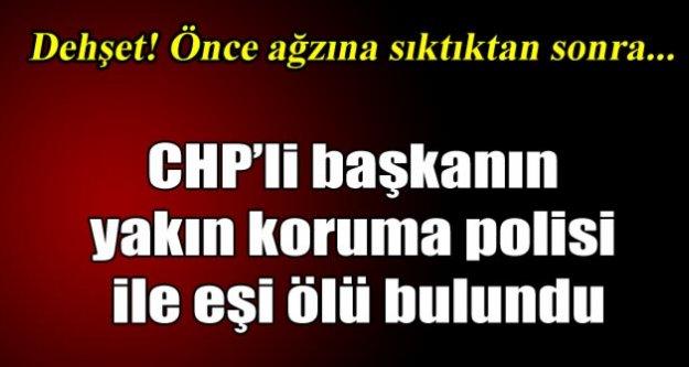 CHP'li başkanın koruma polisi ve eşi ölü bulundu