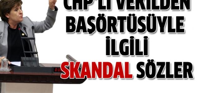 CHP'li vekilden başörtüsüyle ilgili skandal sözler