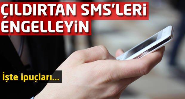 Çıldırtan SMS'leri engelleyin! İşte ipuçları...