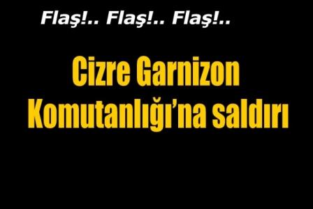Cizre Garnizon Komutanlığı'na saldırı