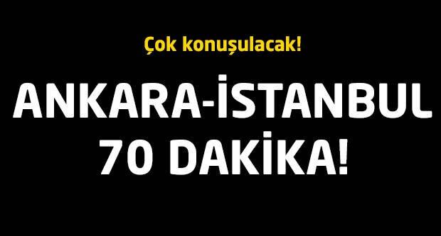 Çok konuşulacak! Ankara-İstanbul arası 70 dakika!
