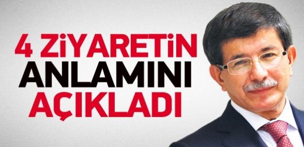 Davutoğlu 4 ziyaretin derin anlamını açıkladı
