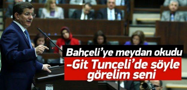 Davutoğlu Bahçeliye meydan okudu: Tunceliye git