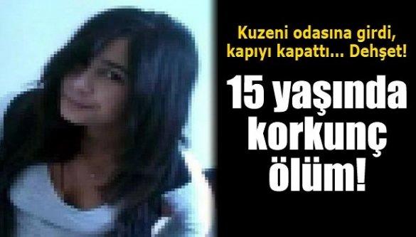 Dehşet! 15 yaşında korkunç ölüm!