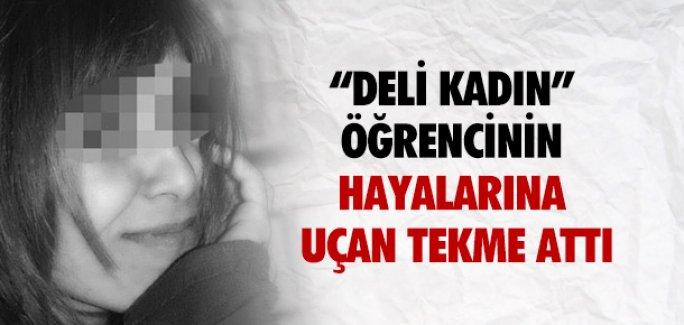 DELİ KADIN'' HAYALARINA UÇAN TEKME ATTI !