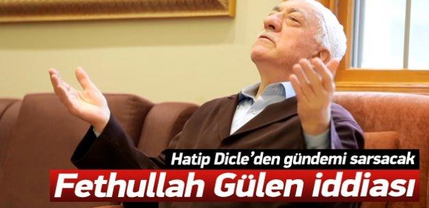 Dicle'den Fethullah Gülen'le ilgili çarpıcı iddia