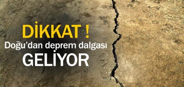 Dikkat! Doğu'dan deprem dalgası geliyor!