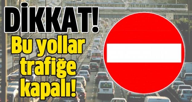 Dikkat! Pazar günü bu yollar trafiğe kapalı!