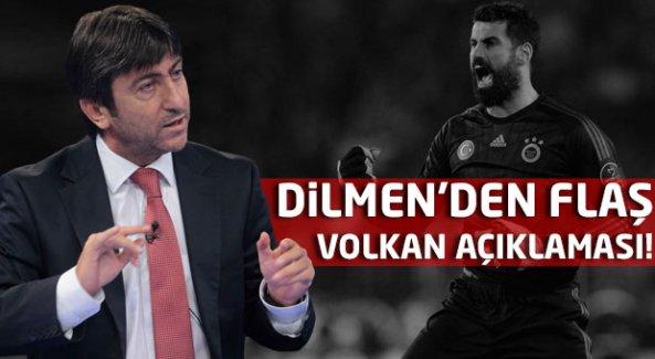 Dilmen'den Volkan için flaş açıklama!