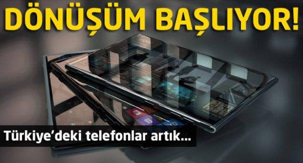 Dönüşüm başlıyor! Türkiye'de ki telefonlar artık...