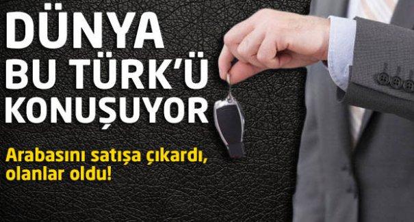Dünya bu Türk'ü konuşuyor! Arabasını satışa çıkardı olanlar oldu!