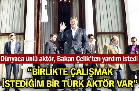 Dünyaca ünlü aktör Bakan Çelik'ten yardım istedi!