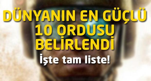 Dünyanın en güçlü 10 ordusu belirlendi! İşte o liste...