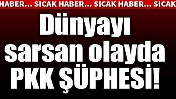 Dünyayı sarsan olayda PKK şüphesi!