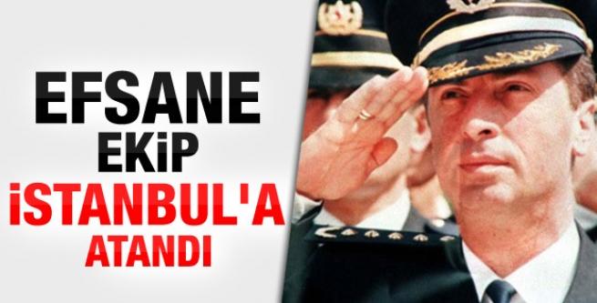 Efsane ekip İstanbul'a atandı!
