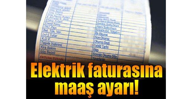 Elektrik faturasına 'memur maaşı' ayarı