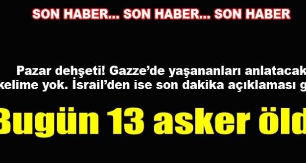 En az 60 kişi katliam kurbanı! İsrail, 13 asker kaybetti