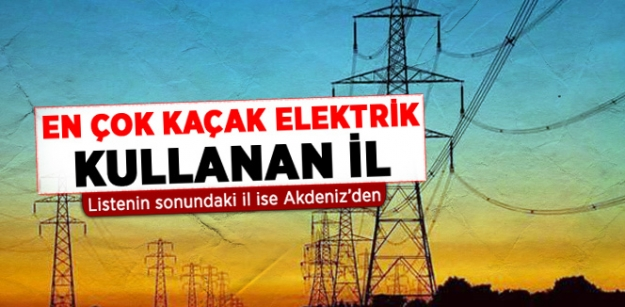 En çok kaçak elektrik kullanan il...
