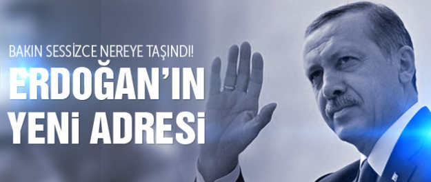 Erdoğan 12 yıllık evinden o adrese taşındı