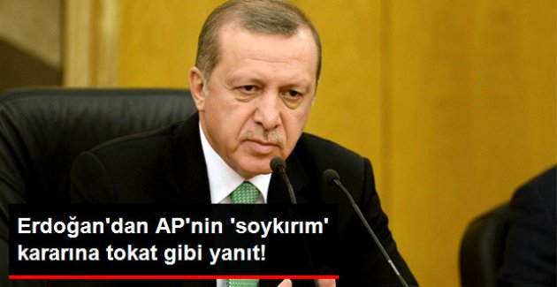 Erdoğan: AP'nin Soykırım Kararı Bizim İçin Yok Hükmünde
