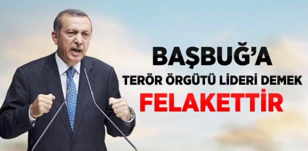 Erdoğan: Başbuğ'a Terör Örgütü Lideri Demek Felakettir