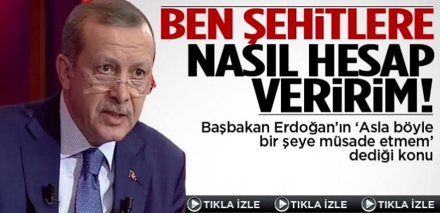Erdoğan: Böyle bir şeyi asla yapmam...