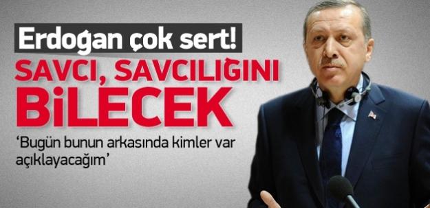 Erdoğan çok sert: Savcı savcılığını bilecek!