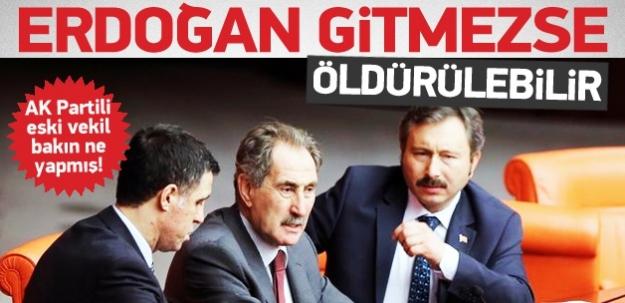 'Erdoğan gitmezse öldürülebilir'