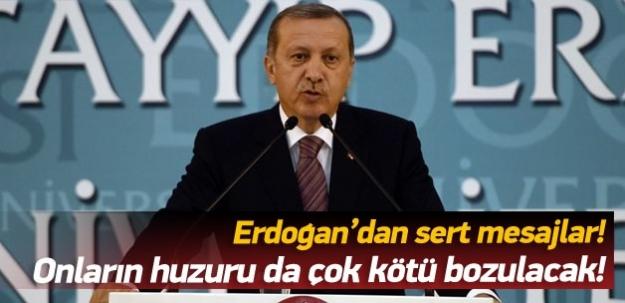 Erdoğan: Onların huzuru da çok kötü bozulacak