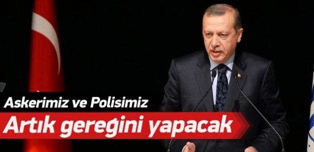Erdoğan: Polis ve askerimiz gereğini yapacaktır