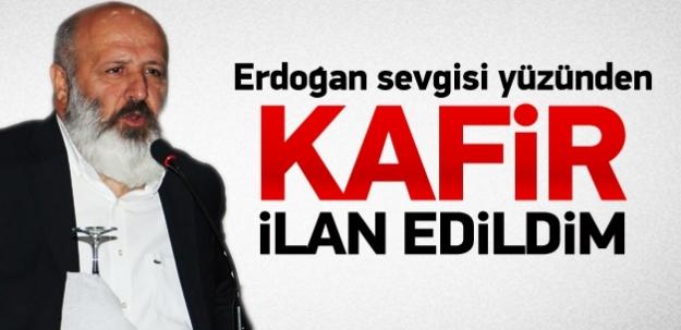 ''Erdoğan sevgisi yüzünden kafir ilan edildim''
