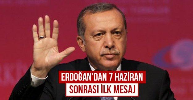 Erdoğan'dan 7 Haziran sonrası ilk mesaj...
