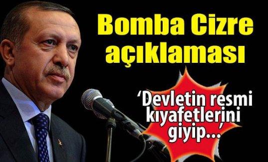 Erdoğan'dan bomba Cizre açıklaması