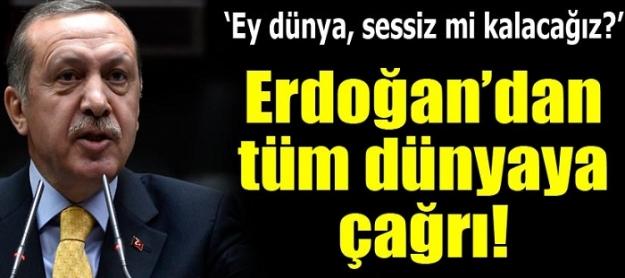 Erdoğan'dan tüm dünyaya çağrı: Ey dünya, sessiz mi kalacağız!