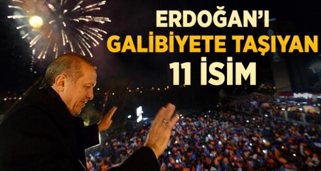 Erdoğan'ı galibiyete taşıyan 11 isim...